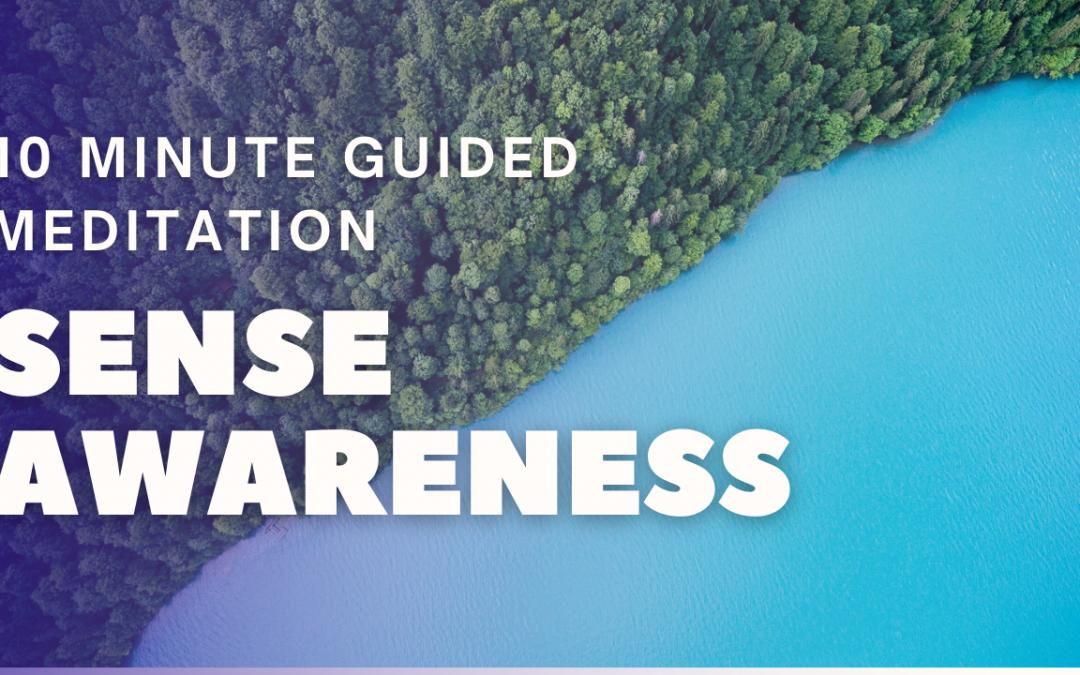 Sense Awareness | 10 Minute Guided Meditation