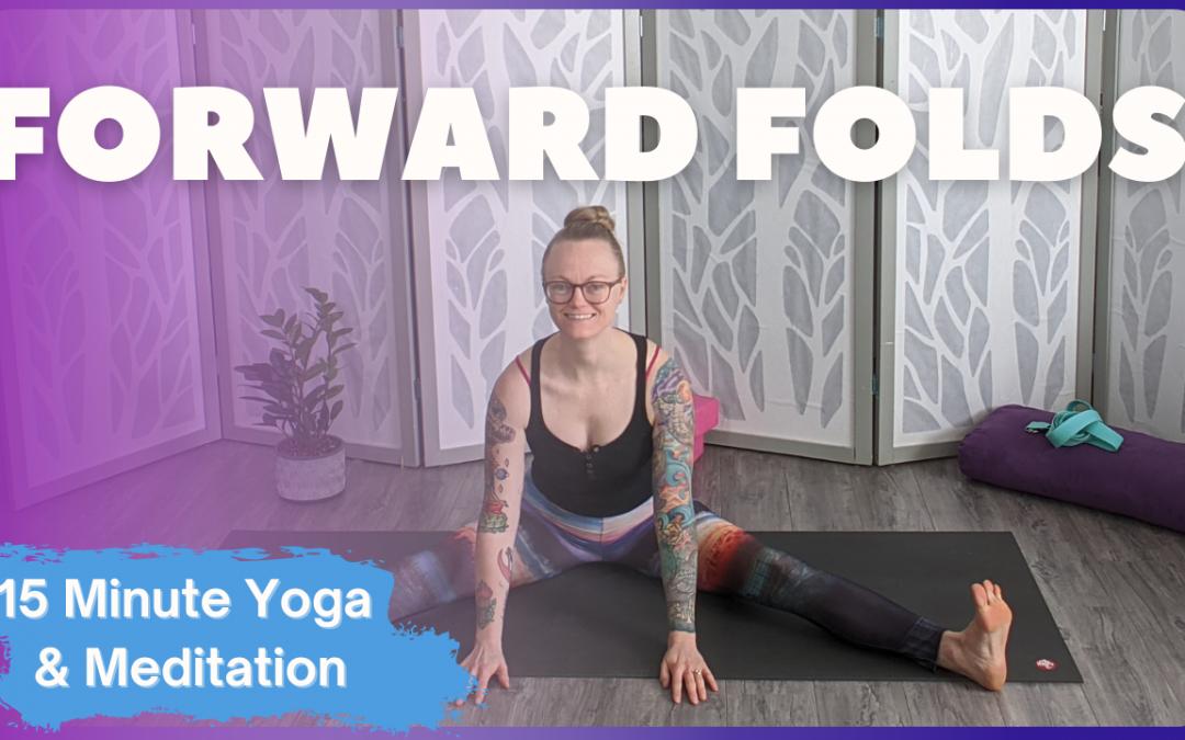 Forward Folds | 15 Minute Yoga & Meditation